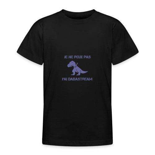 Je ne peux pas j'ai dabastream - T-shirt Ado