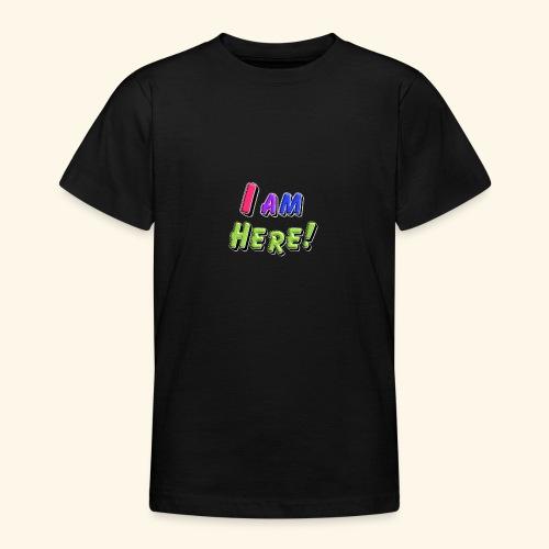 I am here - Teenager T-Shirt