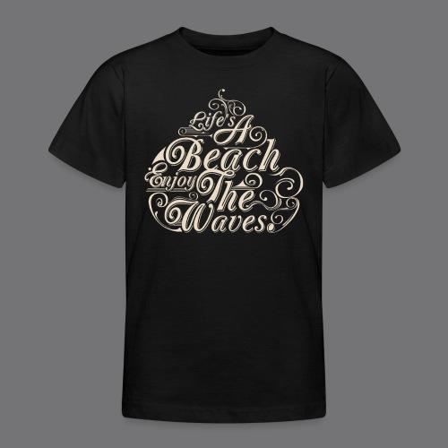 LIFE A BEACH ENJOY THE WAVES Tee Shirts - Teenage T-Shirt