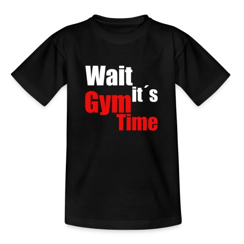 wait its gym time - Teenager T-Shirt