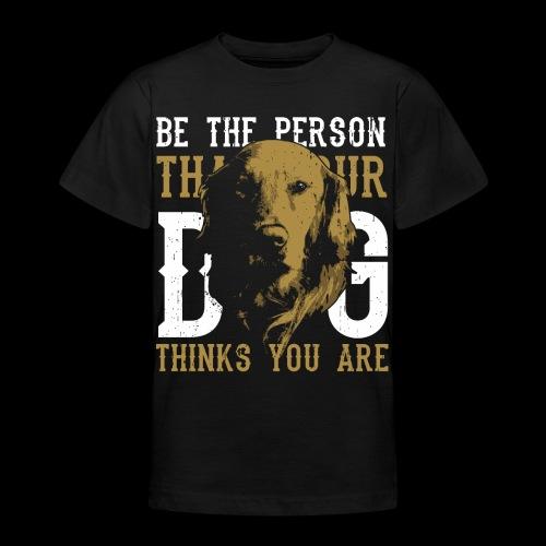 Hund Sei die Person für die dich dein Hund hält! - Teenager T-Shirt