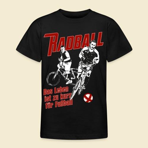 Radball | Das Leben ist zu kurz für Fußball - Teenager T-Shirt
