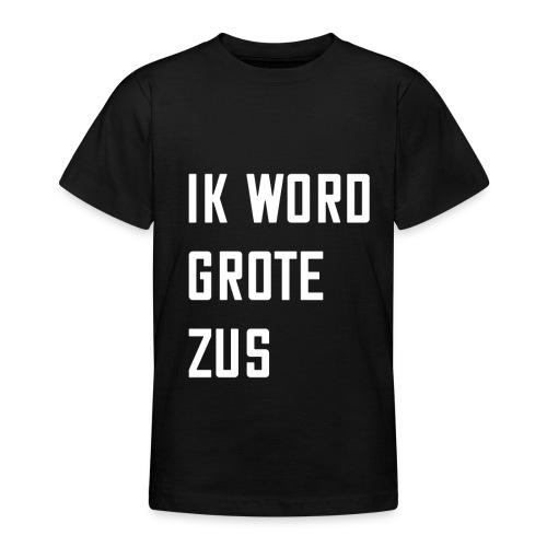 IK WORD GROTE ZUS - Teenager T-shirt