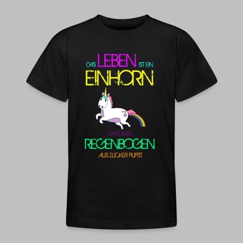 Das Leben ist ein Einhorn das einen Regenbogen - Teenager T-Shirt