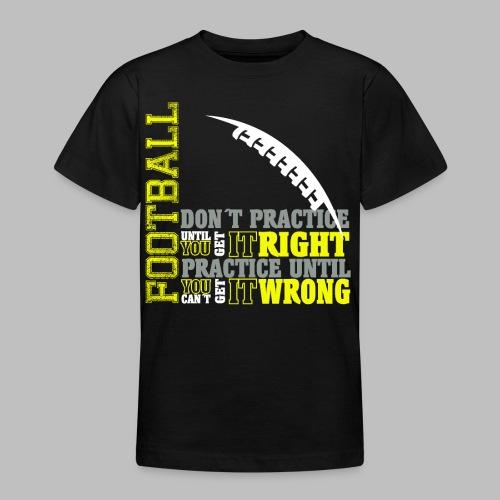 Football practice Training Spruch Geschenkidee - Teenager T-Shirt