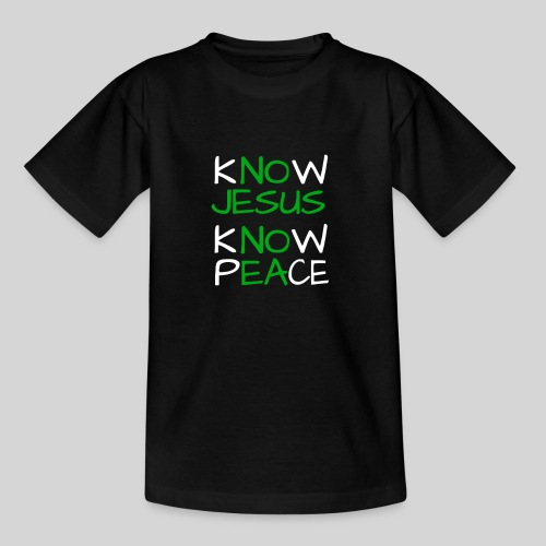 know Jesus know Peace - kenne Jesus kenne Frieden - Teenager T-Shirt