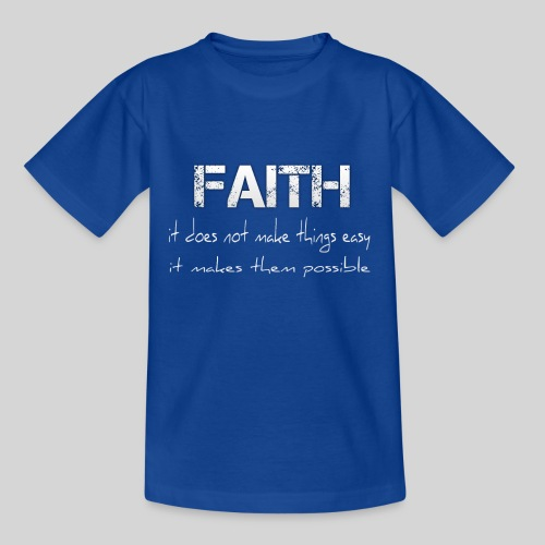 Faith it does not make things easy it makes them - Teenager T-Shirt