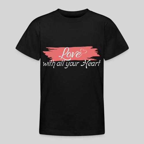 Love with all your Heart - Liebe von ganzem Herzen - Teenager T-Shirt