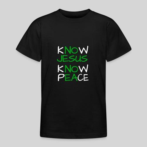 know Jesus know Peace - kenne Jesus kenne Frieden - Teenager T-Shirt