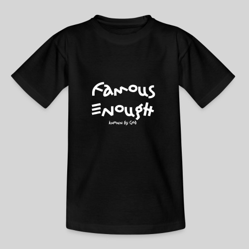 Famous enough known by God - Teenager T-Shirt