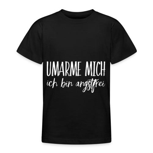 UMARME MICH ich bin angstfrei - Teenager T-Shirt