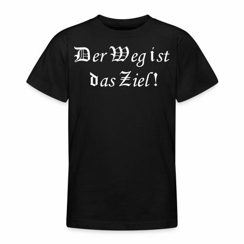 Der Weg ist das Ziel! - Teenager T-Shirt