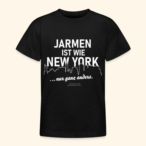 Jarmen 😁 ist wie New York ... nur ganz anders - Teenager T-Shirt