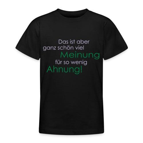 Das ist aber ganz schön viel Meinung - Teenager T-Shirt