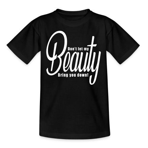 Don't let my BEAUTY bring you down! (White) - Teenage T-Shirt