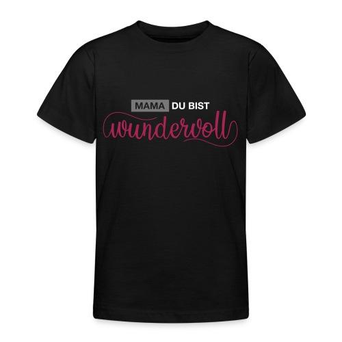 mama du bist wundervoll 01 - Teenager T-Shirt