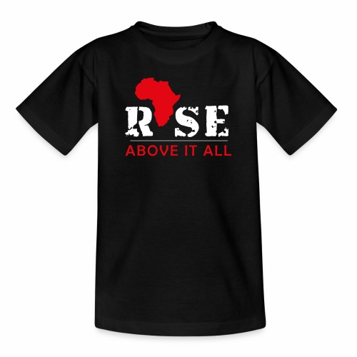 Rise Above It All - Teenage T-Shirt