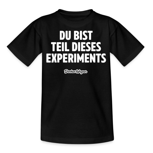 Du bist Teil dieses Experiments - Teenager T-Shirt
