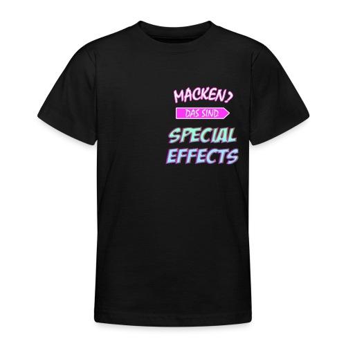 Macken? Das Sind Special Effects - Teenager T-Shirt