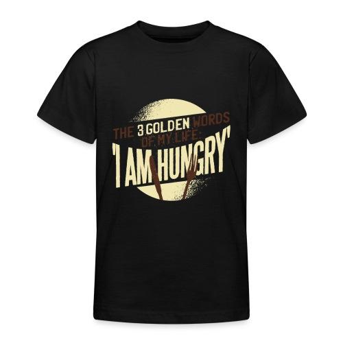 Die goldenen Wörter meines Lebens, ich bin hungrig - Teenager T-Shirt