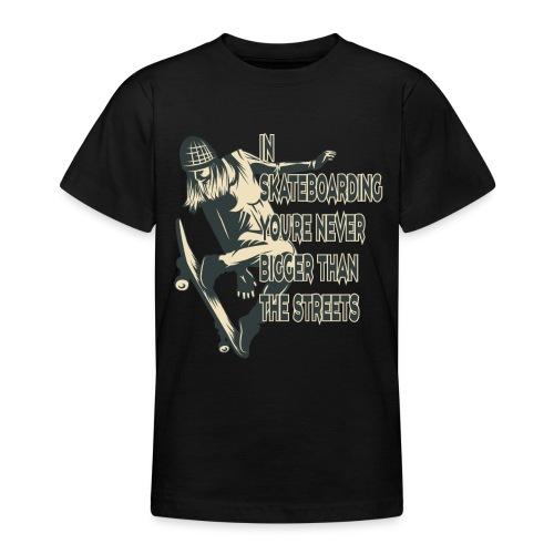 Skateboarden bist du nie größer als die Straße - Teenager T-Shirt