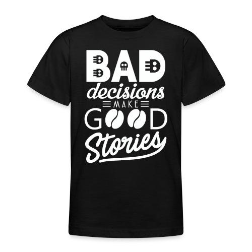 Schlechte Entscheidungen machen gute Geschichten - Teenager T-Shirt