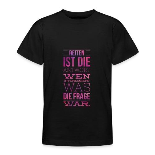 Reiten Ist Die Antwort Geschenkidee - Teenager T-Shirt