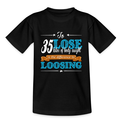 To lost 35 kilos of body weight is the difference - Teenager T-Shirt