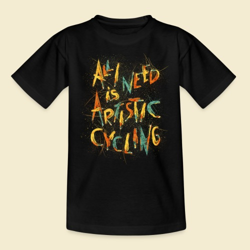 Kunstrad   All I need is Artistic Cycling - Teenager T-Shirt