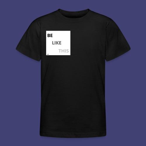 Be Like This - Camiseta adolescente