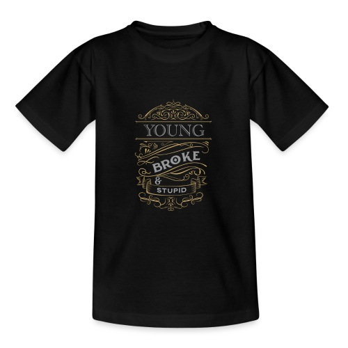 Young broke and stupid - T-shirt tonåring