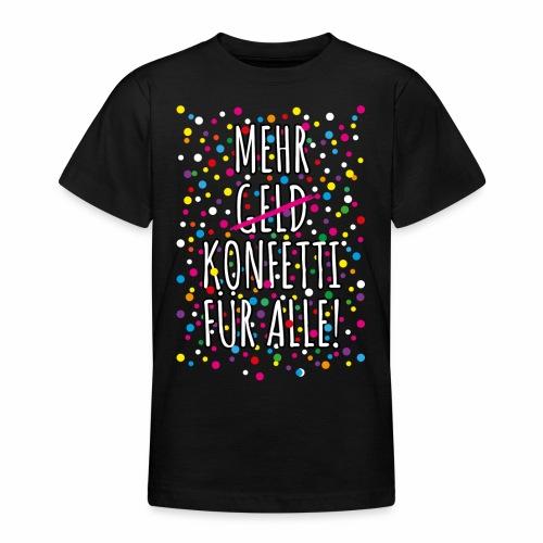 07 Mehr Geld Konfetti für alle Karneval - Teenager T-Shirt