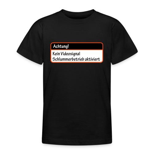 Achtung! Kein Videosignal, Schlummerbetrieb aktiv - Teenager T-Shirt
