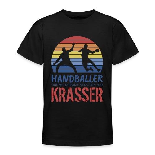 Handballer sind wie normale Menschen - nur krasser - Teenager T-Shirt