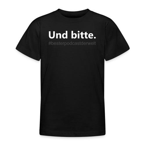 Und bitte. Podcast - Teenager T-Shirt