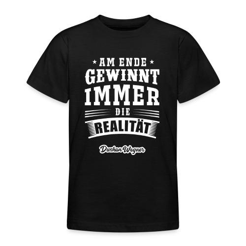 Am Ende gewinnt immer die Realität - Teenager T-Shirt