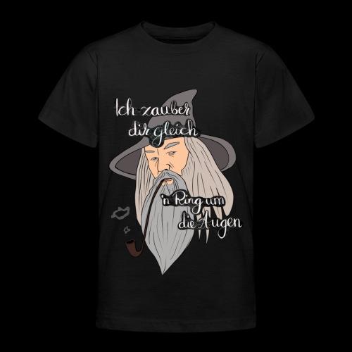 Ich zauber dir gleich nen Ring um die Augen - Teenager T-Shirt