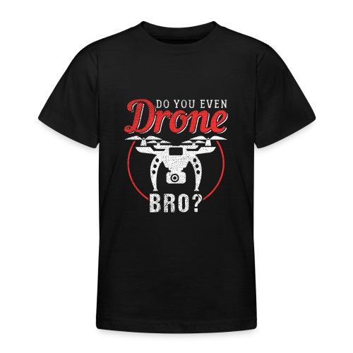 Do You Even Drone Bro? - Teenager T-Shirt