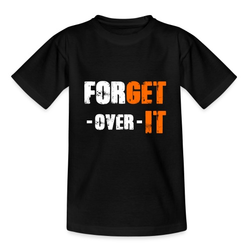 Forget it - Get over it - Teenager T-Shirt