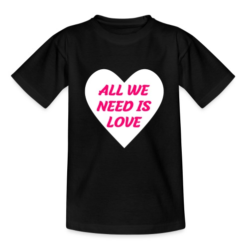 All we need is Love - Teenager T-Shirt