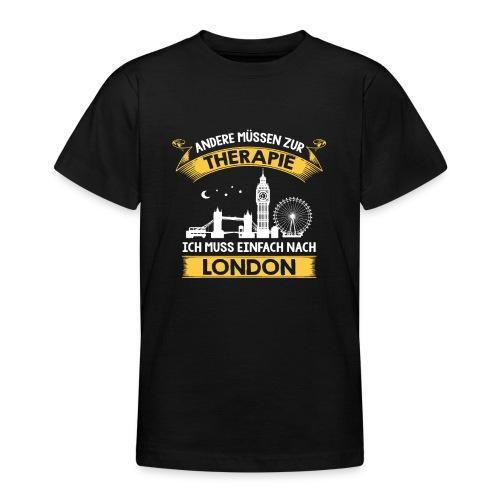 Andere müssen zur Therapie - Ich muss nach London - Teenager T-Shirt