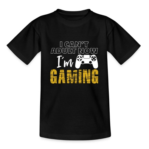 3 I Can t Adult Now I m Gaming Funny Nerd Gamer - Teenager T-Shirt