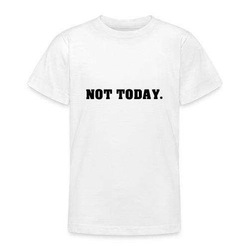 NOT TODAY Spruch Nicht heute, cool, schlicht - Teenager T-Shirt