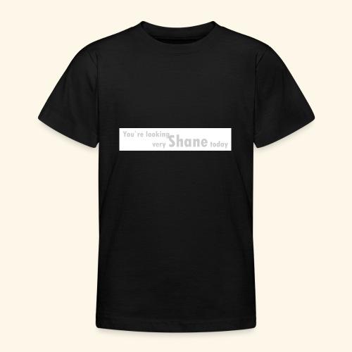 You`re looking very Shane today - Koszulka młodzieżowa