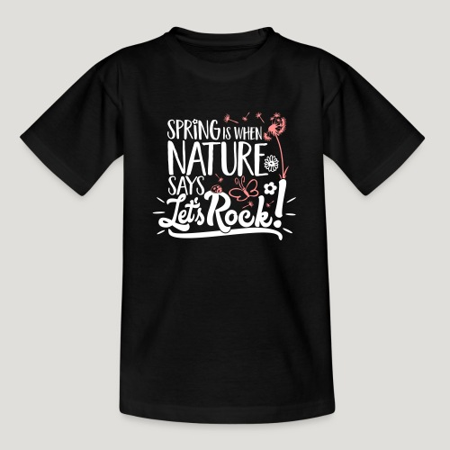 Spring is when Nature says ... für Naturliebhaber! - Teenager T-Shirt