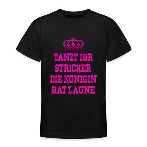 Tanzt ihr Stricher die Königin hat laune_Pink2 - Teenager T-Shirt