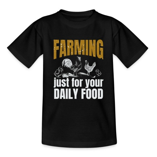 Farming just for jour daily food - Landwirt - Teenager T-Shirt