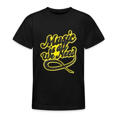 Music Is All We Need - Teenage T-Shirt