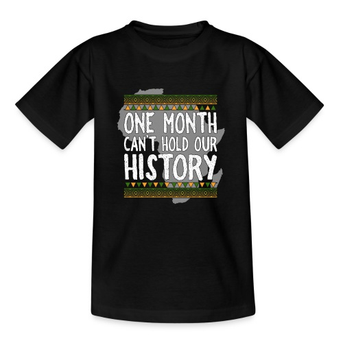 One Month Cannot Hold Our History Africa - Teenage T-Shirt