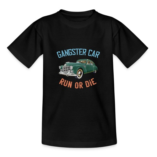 Gangster Car - Run or Die - Teenage T-Shirt